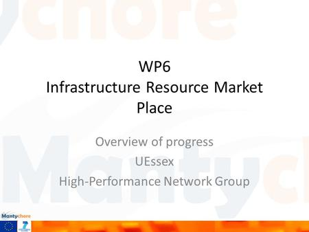 WP6 Infrastructure Resource Market Place Overview of progress UEssex High-Performance Network Group.