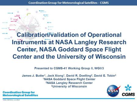 NASA, CGMS-41, July 2013 Coordination Group for Meteorological Satellites - CGMS Calibration/validation of Operational Instruments at NASA Langley Research.