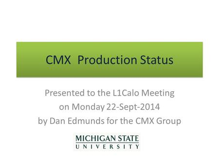 CMX Production Status Presented to the L1Calo Meeting on Monday 22-Sept-2014 by Dan Edmunds for the CMX Group.