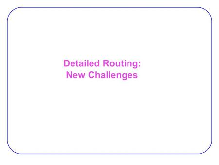 Detailed Routing: New Challenges