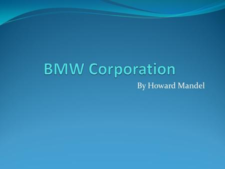 By Howard Mandel. Why did I choose BMW? Since the time I was 16 I have owned two of them and love driving them every time I get in one. Cars are interesting.