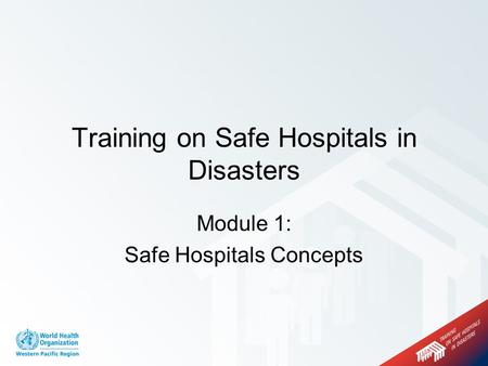 Module 1: Safe Hospitals Concepts Training on Safe Hospitals in Disasters.
