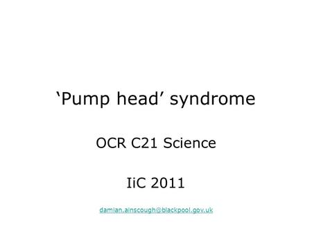 'Pump head' syndrome OCR C21 Science IiC 2011