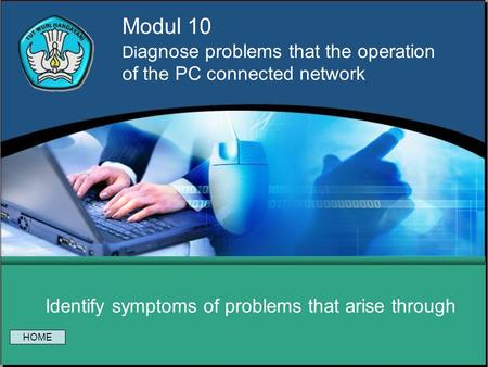 Modul 10 Di agnose problems that the operation of the PC connected network Identify symptoms of problems that arise through HOME.
