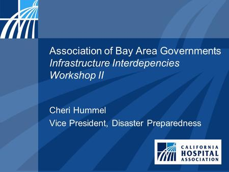 Association of Bay Area Governments Infrastructure Interdepencies Workshop II Cheri Hummel Vice President, Disaster Preparedness.