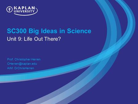 SC300 Big Ideas in Science Unit 9: Life Out There? Prof. Christopher Herren AIM: DrChrisHerren.