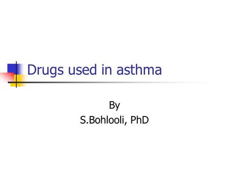 Drugs used in asthma By S.Bohlooli, PhD. Asthma therapy Short term relievers Bronchodilators Long term controllers Anti-inflammatory agent Leukorienes.