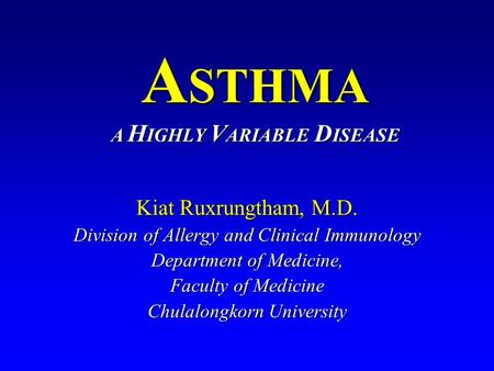 Kiat Ruxrungtham, M.D. Division of Allergy and Clinical Immunology Department of Medicine, Faculty of Medicine Chulalongkorn University A STHMA A H IGHLY.