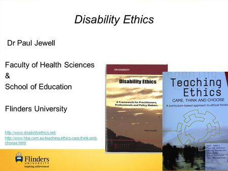 Disability Ethics Dr Paul Jewell Faculty of Health Sciences & School of Education Flinders University