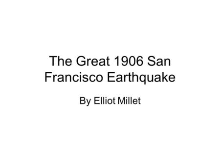 The Great 1906 San Francisco Earthquake By Elliot Millet.