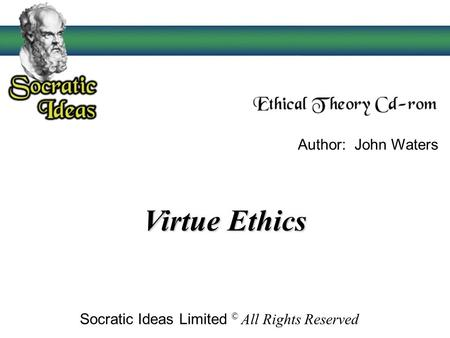 Virtue Ethics Author: John Waters