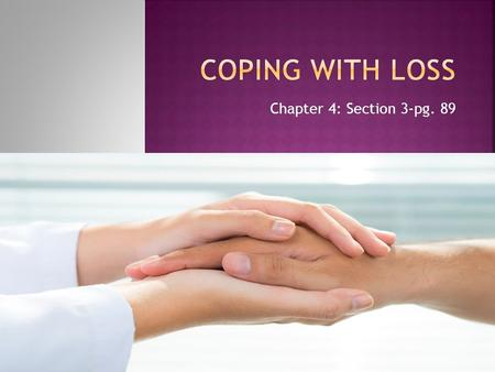 Chapter 4: Section 3-pg. 89. Examples of loss can include death of a family member, the divorce of one's parents, the death of a pet, a breakup with a.