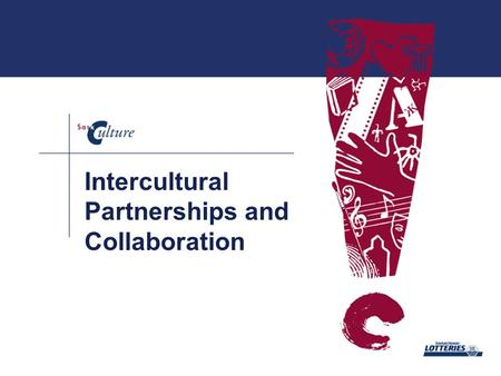 Intercultural Partnerships and Collaboration. End # 3 People's lives are strengthened and enriched through participation in diverse cultural activities.