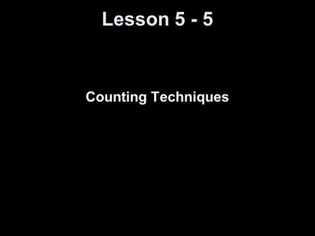 Lesson 5 - 5 Counting Techniques. Objectives Solve counting problems using the Multiplication Rule Solve counting problems using permutations Solve counting.