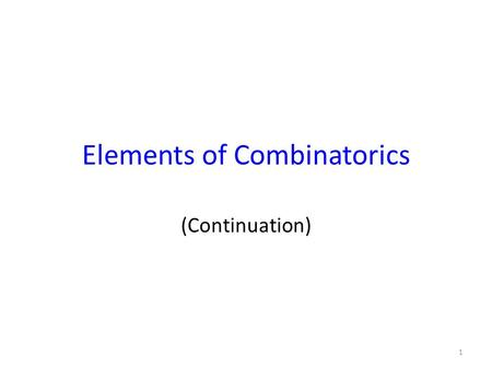 Elements of Combinatorics (Continuation) 1. Pigeonhole Principle Theorem. If pigeons are placed into pigeonholes and there are more pigeons than pigeonholes,