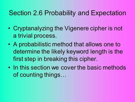 Section 2.6 Probability and Expectation Cryptanalyzing the Vigenere cipher is not a trivial process. A probabilistic method that allows one to determine.