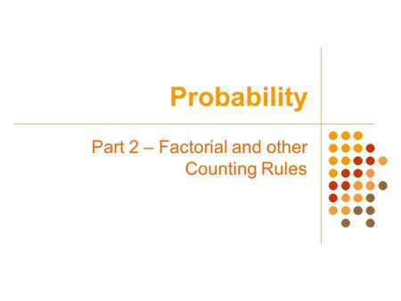 Part 2 – Factorial and other Counting Rules