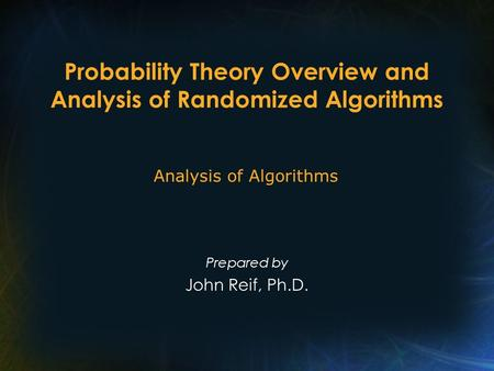 Probability Theory Overview and Analysis of Randomized Algorithms Prepared by John Reif, Ph.D. Analysis of Algorithms.