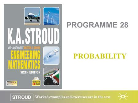 Worked examples and exercises are in the text STROUD PROGRAMME 28 PROBABILITY.