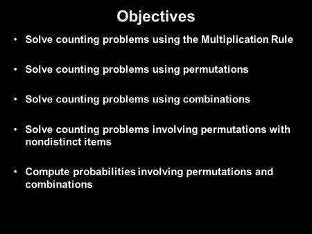 Objectives Solve counting problems using the Multiplication Rule Solve counting problems using permutations Solve counting problems using combinations.