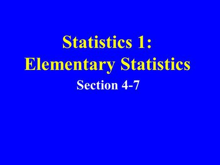 Statistics 1: Elementary Statistics Section 4-7. Probability Chapter 3 –Section 2: Fundamentals –Section 3: Addition Rule –Section 4: Multiplication Rule.