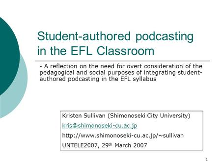 1 Student-authored podcasting in the EFL Classroom - A reflection on the need for overt consideration of the pedagogical and social purposes of integrating.