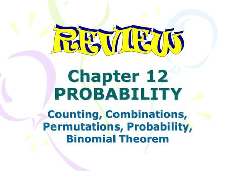 Chapter 12 PROBABILITY Counting, Combinations, Permutations, Probability, Binomial Theorem.