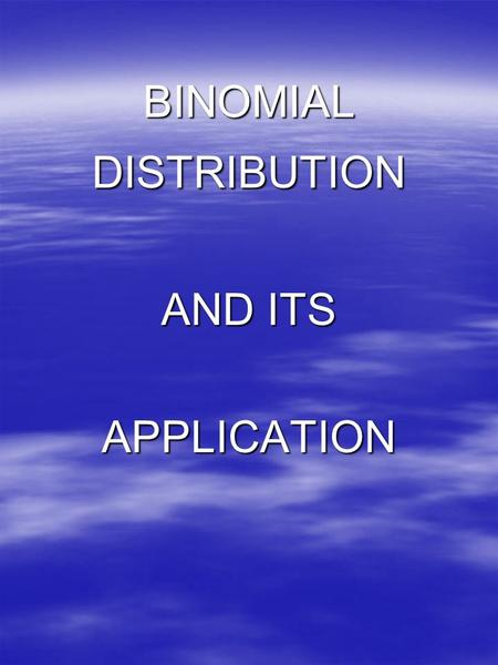 BINOMIALDISTRIBUTION AND ITS APPLICATION. Binomial Distribution  The binomial probability density function –f(x) = n C x p x q n-x for x=0,1,2,3…,n for.