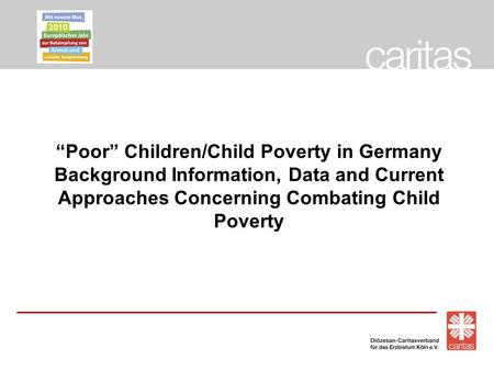 """Poor"" Children/Child Poverty in Germany Background Information, Data and Current Approaches Concerning Combating Child Poverty."
