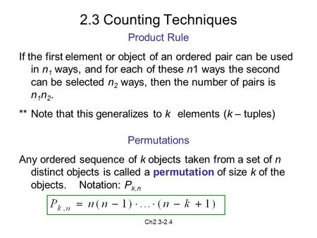 Ch2.3-2.4 2.3 Counting Techniques Product Rule If the first element or object of an ordered pair can be used in n 1 ways, and for each of these n1 ways.