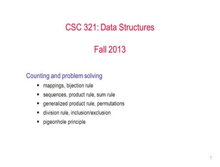 1 CSC 321: Data Structures Fall 2013 Counting and problem solving  mappings, bijection rule  sequences, product rule, sum rule  generalized product.