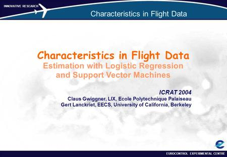 EUROCONTROL EXPERIMENTAL CENTRE INNOVATIVE RESEARCH Characteristics in Flight Data Estimation with Logistic Regression and Support Vector Machines ICRAT.