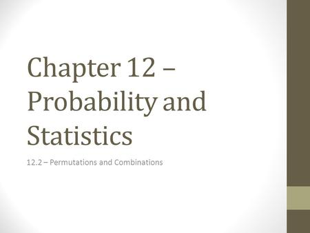 Chapter 12 – Probability and Statistics 12.2 – Permutations and Combinations.