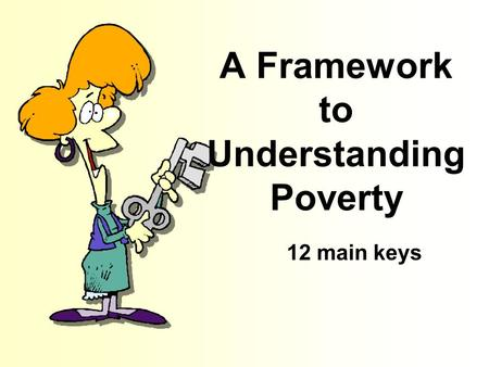 A Framework to Understanding Poverty 12 main keys.
