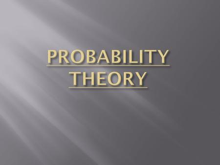  History and Relevance of probability theory Probability theory began with the study of game of chance that were related to gambling, like throwing a.