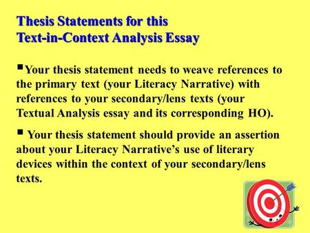 Thesis Statements for this Text-in-Context Analysis Essay  Your thesis statement needs to weave references to the primary text (your Literacy Narrative)