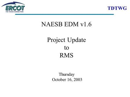 TDTWG NAESB EDM v1.6 Project Update to RMS Thursday October 16, 2003.