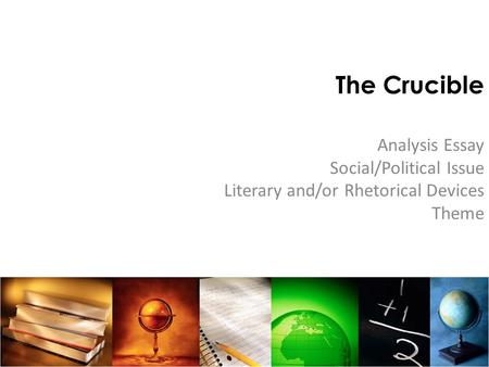 crucible theme analysis essay The crucible themes essays in the play, the crucible, the playwright arthur miller portrayed many different themes he uses real life events from the salem witch.