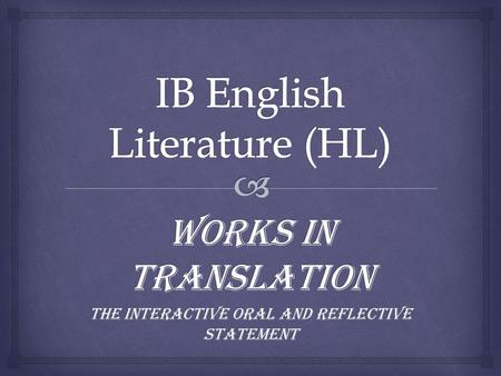 Works in Translation The interactive oral and reflective statement.