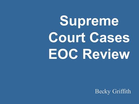 Supreme Court Cases EOC Review Becky Griffith. Marbury v. Madison, 1803 Judicial Review.