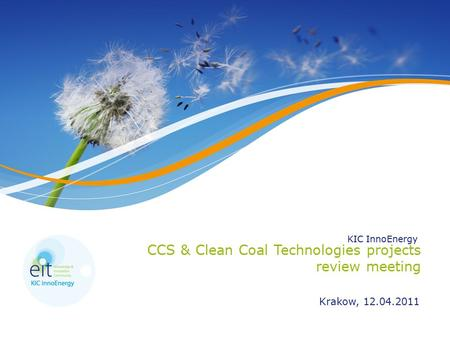 KIC InnoEnergy CCS & Clean Coal Technologies projects review meeting Krakow, 12.04.2011.
