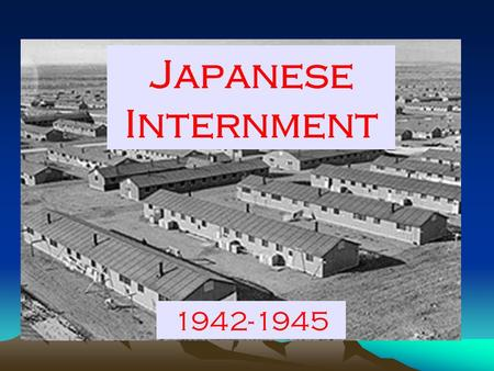 Japanese Internment 1942-1945. Many Americans were suspicious of the Japanese-Americans living within the U.S. after the attack on Pearl Harbor. Why?