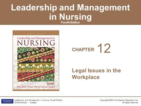 Copyright ©2011 by Pearson Education, Inc. All rights reserved. Leadership and Management in Nursing, Fourth Edition Grohar-Murray Langan CHAPTER Leadership.
