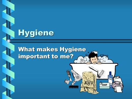 What makes Hygiene important to me?