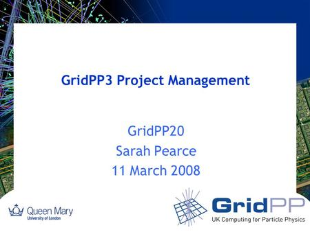 GridPP3 Project Management GridPP20 Sarah Pearce 11 March 2008.