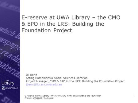 E-reserve at UWA Library - the CMO & EPO in the LRS: Building the Foundation Project: WAULRAG Workshop 1 E-reserve at UWA Library – the CMO & EPO in the.