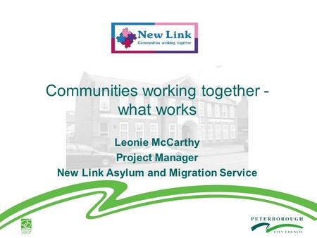 Communities working together - what works Leonie McCarthy Project Manager New Link Asylum and Migration Service.