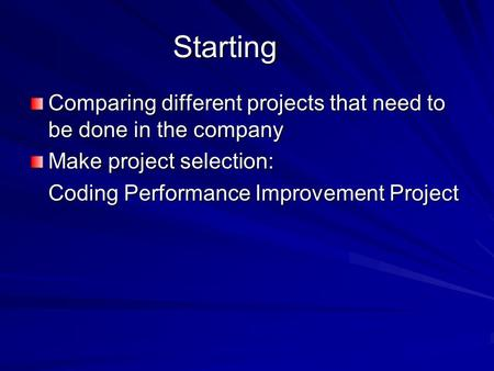 Starting Comparing different projects that need to be done in the company Make project selection: Coding Performance Improvement Project.