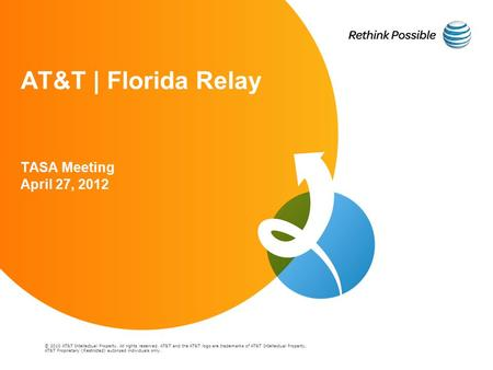 © 2010 AT&T Intellectual Property. All rights reserved. AT&T and the AT&T logo are trademarks of AT&T Intellectual Property. AT&T | Florida Relay TASA.