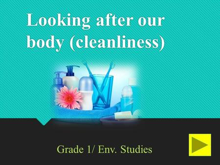 Looking after our body (cleanliness) Grade 1/ Env. Studies.